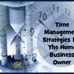 Time Management Strategies for the Home Business Owner