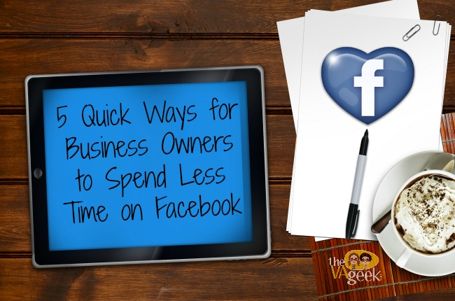 5 Quick Ways for Business Owners to Spend Less Time On Facebook