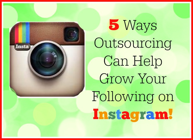 5 Ways Outsourcing can help grow your following on Instagram