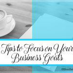 Tips To Focus On Your Business Goals