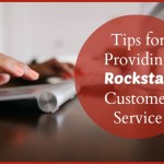 Tips For Providing Rockstar Customer Service
