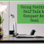 Using Positive Self Talk to Conquer Any Goal