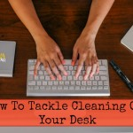 How To Tackle Cleaning Out Your Desk