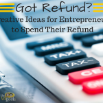 Creative Ways for Entrepreneurs to Use Their Tax Return
