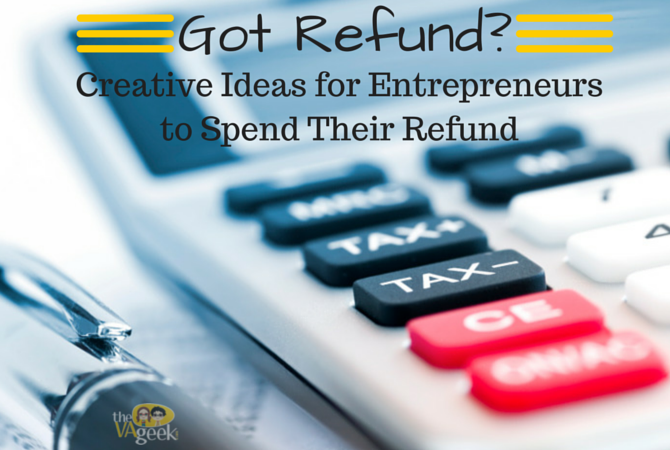 Got Refund - Creative ways for Entrepreneurs to use Their Tax Refund