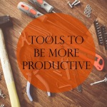 Must Have Tools to Be More Productive