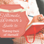 The Ultimate Woman's Guide to Taking Care of Herself