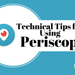Technical Tips for Using Periscope