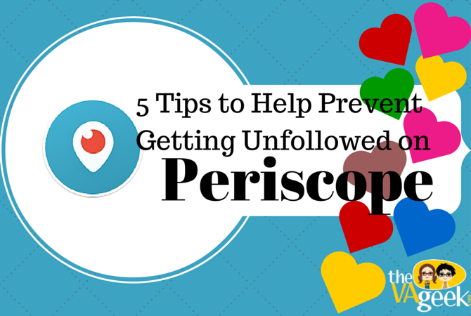 5 Tips to Help Prevent Getting Unfollowed on Periscope