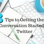 3 Tips to Getting the Conversation Started on Twitter