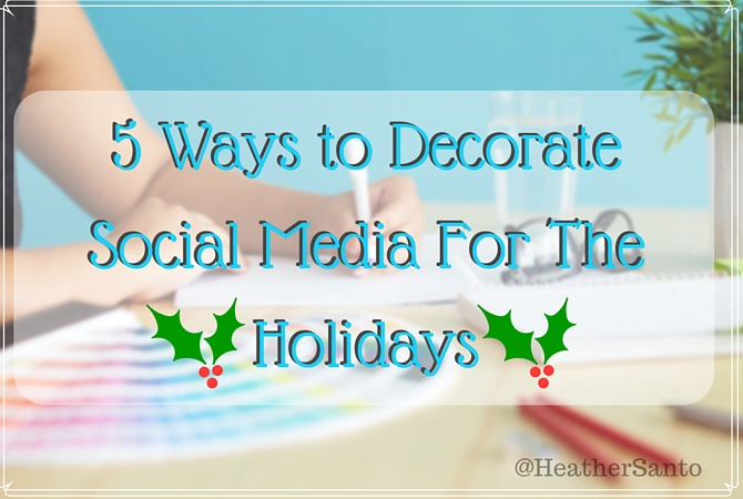 5 Easy Ways to Decorate Your Social Media For The Holidays