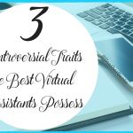 3 Controversial Traits the Best Virtual Assistants Possess