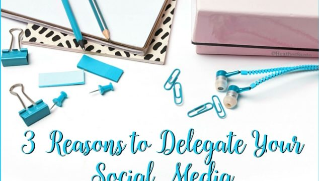 3 Reasons to Delegate Social Media