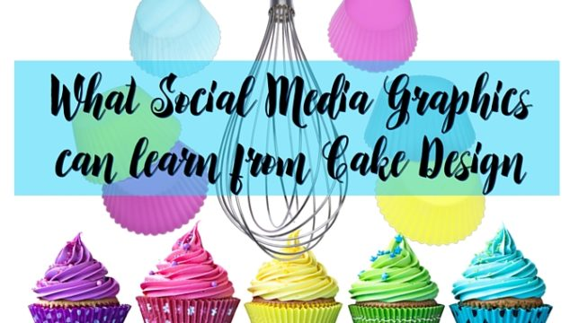 What Social Media Graphics Can Learn From Cake Design