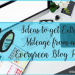 10 Ideas to Get Extra Mileage from an Evergreen Blog Post
