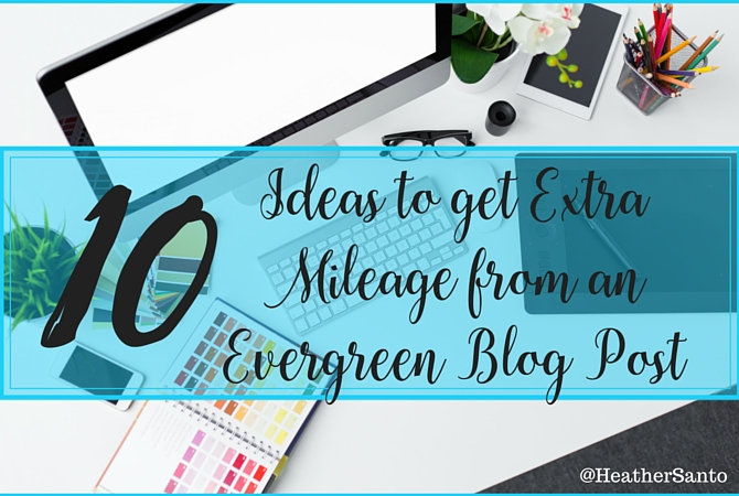10 ideas to get extra mileage from an evergreen blog post Blog