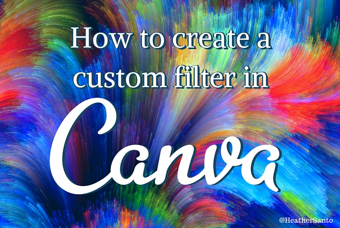 How to create a custom filter in Canva BLOG