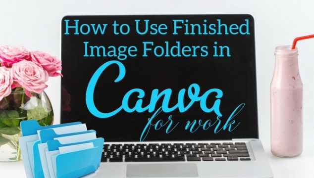 How to Use Finished Image Folders in Canva for Work
