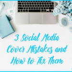 3 Social Media Cover Mistakes and How to Fix Them